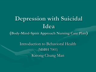 Depression with Suicidal Idea ( Body-Mind-Spirit Approach Nursing Care Plan )