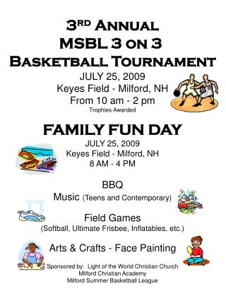 3 rd  Annual MSBL 3 on 3  Basketball Tournament JULY 25, 2009 Keyes Field - Milford, NH