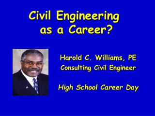 Harold C. Williams, PE Consulting Civil Engineer High School Career Day
