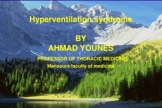 Hyperventilation syndrome BY AHMAD YOUNES PROFESSOR OF THORACIC MEDICINE