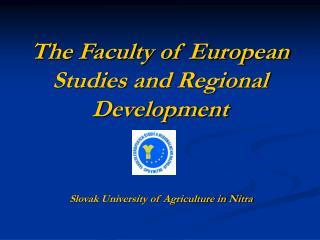 The Faculty of European Studies and Regional Development
