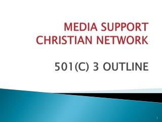 MEDIA SUPPORT CHRISTIAN NETWORK 501(C) 3 OUTLINE