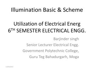 Illumination Basic & Scheme  Utilization of Electrical Energ 6 TH  SEMESTER ELECTRICAL ENGG.