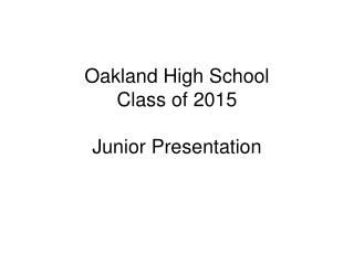 Oakland High School Class of 2015 Junior Presentation
