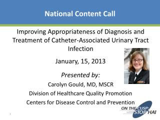 January, 15, 2013 Presented by: Carolyn Gould, MD, MSCR Division of Healthcare Quality Promotion