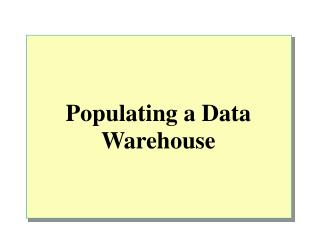 Populating a Data Warehouse