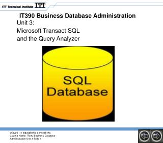 Unit 3: Microsoft Transact SQL  and the Query Analyzer