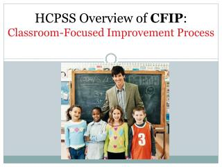 HCPSS Overview of  CFIP :  Classroom-Focused Improvement Process