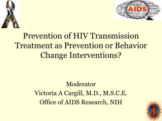 Prevention of HIV Transmission Treatment as Prevention or Behavior Change Interventions?