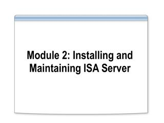 Module 2: Installing and Maintaining ISA Server