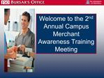 Welcome to the 2nd Annual Campus Merchant Awareness Training Meeting