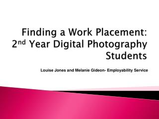Finding a Work Placement: 2 nd Year Digital Photography Students