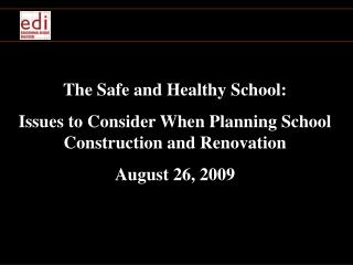 The Safe and Healthy School: Issues to Consider When Planning School Construction and Renovation