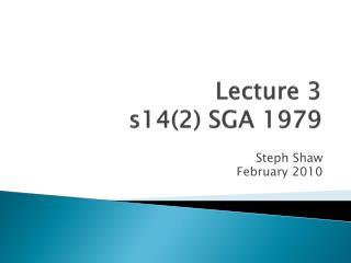 Lecture 3 s14(2) SGA 1979