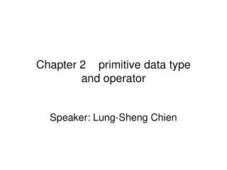 Chapter 2    primitive data type  and operator