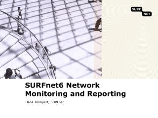 SURFnet6 Network     Monitoring and Reporting