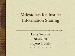 Milestones for Justice Information Sharing