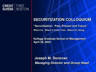 """Securitization:  Past, Present and Future"" What It Is.  Where It Came From.  Where It's Going."
