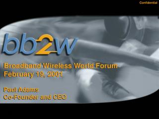 Broadband Wireless World Forum February 19, 2001 Paul Adams Co-Founder and CEO
