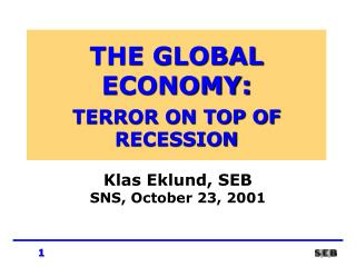 THE GLOBAL ECONOMY: TERROR ON TOP OF RECESSION