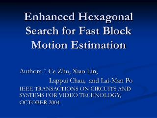 Enhanced Hexagonal Search for Fast Block Motion Estimation