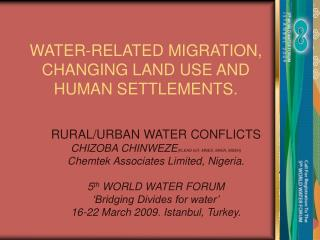 WATER-RELATED MIGRATION, CHANGING LAND USE AND HUMAN SETTLEMENTS.