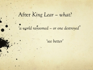 After King Lear – what? 'a world ransomed – or one destroyed ' 'see better'