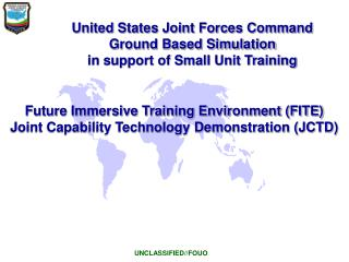 United States Joint Forces Command Ground Based Simulation  in support of Small Unit Training