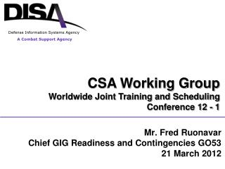 CSA Working Group Worldwide Joint Training and Scheduling Conference 12 - 1