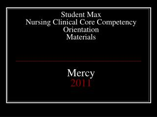 Student Max Nursing Clinical Core Competency Orientation  Materials Mercy 2011