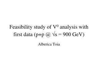 Feasibility study of V 0  analysis with first data ( p+p  @ √s = 900  GeV )