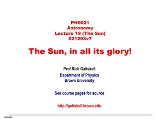 PH0021 Astronomy Lecture 19 (The Sun) 021203v7 The Sun, in all its glory!