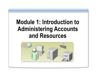 Module 1: Introduction to Administering Accounts and Resources