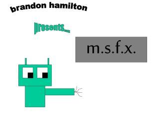 m.s.f.x.