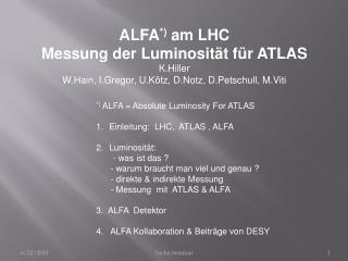 ALFA *)  am LHC Messung der Luminosität für ATLAS K.Hiller