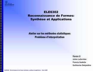 ELE6302 Reconnaissance de Formes: Synthèse et Applications