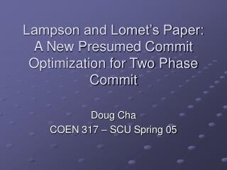 Lampson and Lomet's Paper:  A New Presumed Commit Optimization for Two Phase Commit