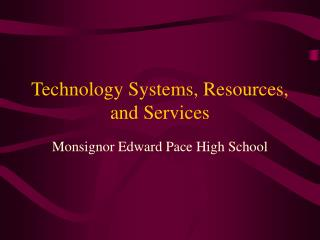 Technology Systems, Resources, and Services