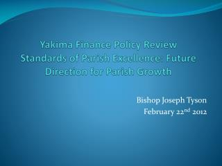 Yakima Finance Policy Review Standards of Parish Excellence: Future Direction for Parish Growth