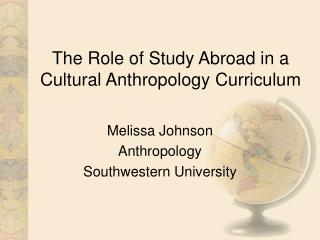 The Role of Study Abroad in a Cultural Anthropology Curriculum