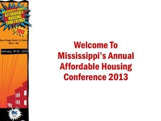Welcome To Mississippi's Annual Affordable Housing Conference 2013