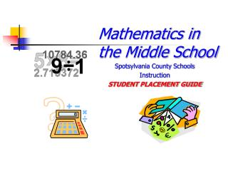 Mathematics in the Middle School Spotsylvania County Schools Instruction STUDENT PLACEMENT GUIDE