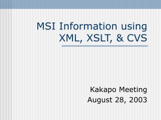 MSI Information using XML, XSLT, & CVS