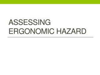 ASSESSING ERGONOMIC HAZARD
