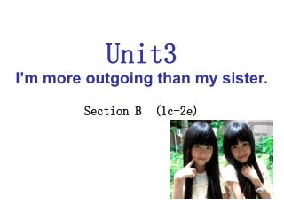 Unit3 I'm more outgoing than my sister. Section B  (1c-2e)