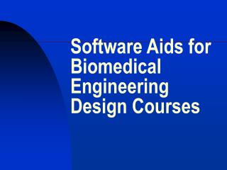 Software Aids for Biomedical Engineering Design Courses
