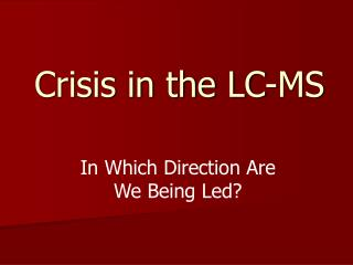 Crisis in the LC-MS