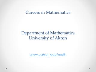 Careers in Mathematics Department of Mathematics University of Akron