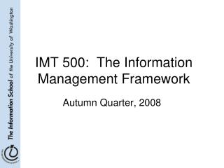 IMT 500:  The Information Management Framework