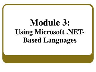Module 3: Using Microsoft .NET- Based Languages